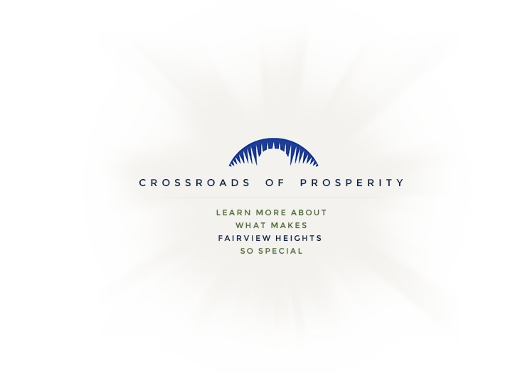 Crossroads of Prosperity. Learn more about what makes Fairview Heights so special.